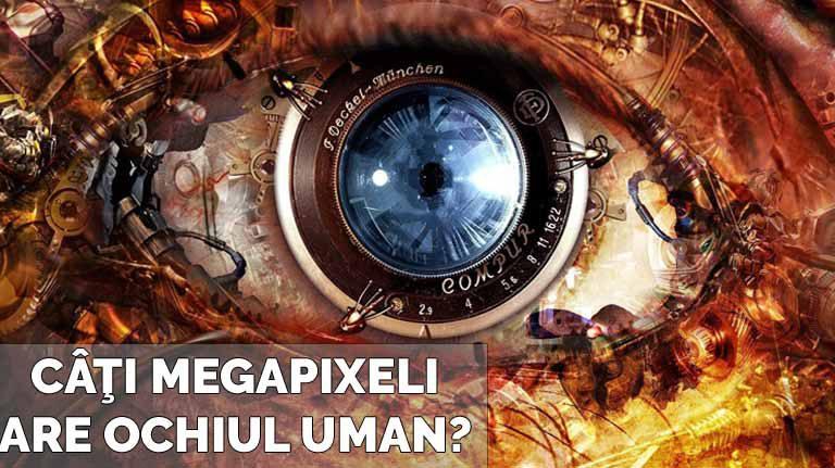 Câţi megapixeli are ochiul uman (VIDEO)